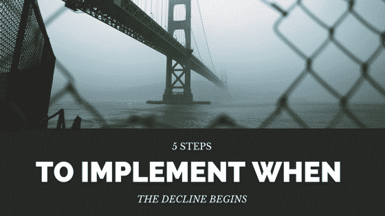 5 Steps to Implement When the Decline Begins