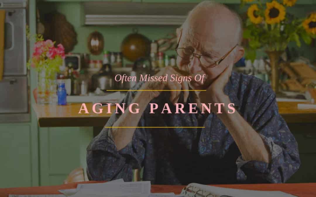 Aging Parents: The Often Missed Signs