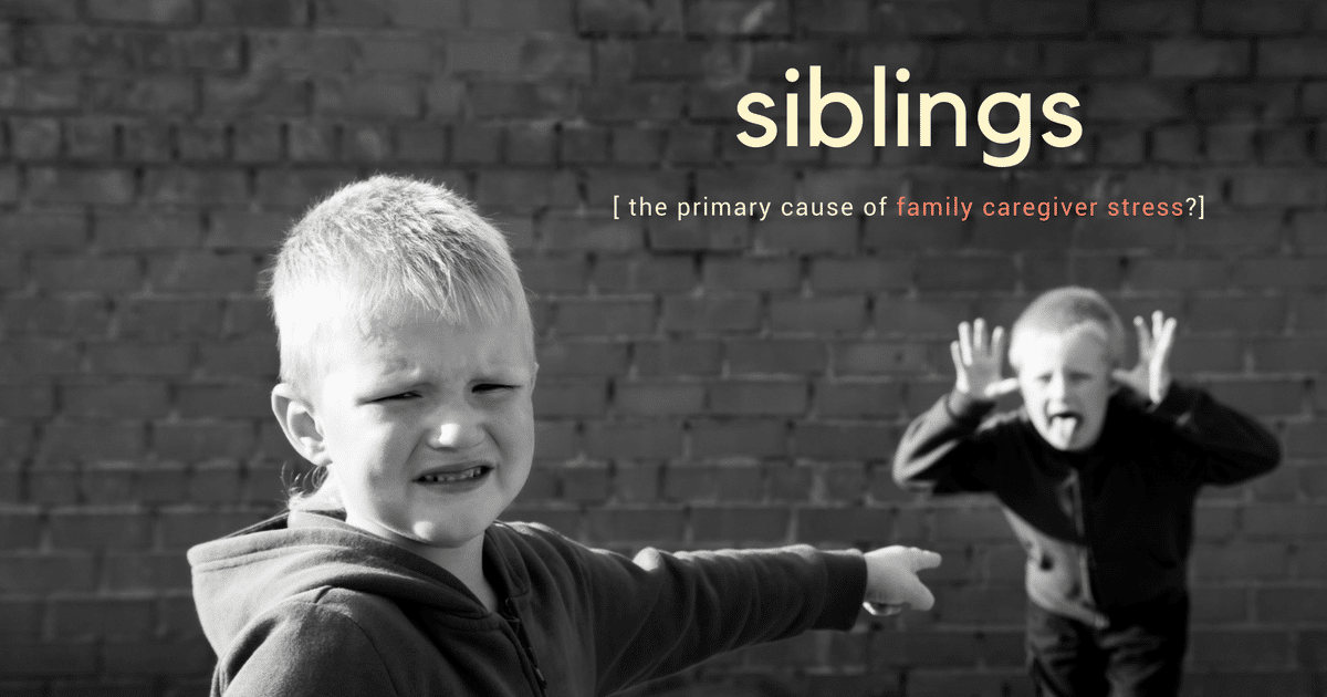 Are Siblings a primary cause of family caregiver stress?