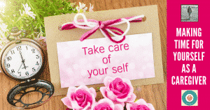 Making Time For Yourself As A Caregiver